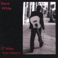 57 Miles from Mexico — Steve White