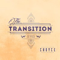 The Transition — C H O Y C E