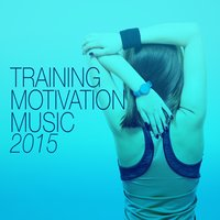 Training Motivation Music 2015 — Training Motivation Music