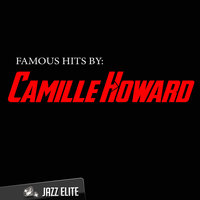 Famous Hits by Camille Howard — Camille Howard