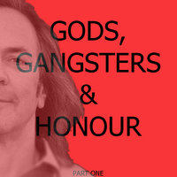 Gods, Gangsters & Honour (Part One: Chapters 1-17) — Steven Machat