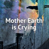 Mother Earth Is Crying — Jeff Kellner, Tania Zolty