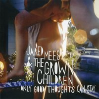 Only Good Thoughts Can Stay — Jared Mees & The Grown Children