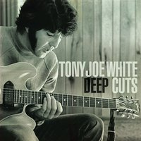 Deep Cuts — Tony Joe White