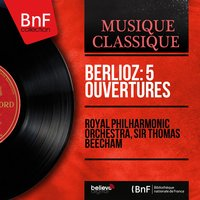 Berlioz: 5 Ouvertures — Гектор Берлиоз, Royal Philharmonic Orchestra, Sir Thomas Beecham, Royal Philharmonic Orchestra, Sir Thomas Beecham