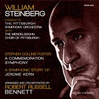Robert Russell Bennett: Stephen Collins Foster, A Commemoration Symphony & A Symphonic Story of Jerome Kern — Pittsburgh Symphony Orchestra, William Steinberg