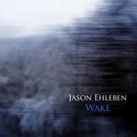 Wake — Jason Ehleben