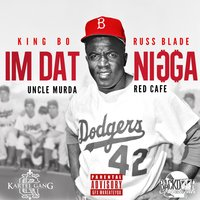 I'm Dat Nigga (feat. Uncle Murda & Red Cafe) — Red Cafe, Uncle Murda, King Bo, Russ Blade