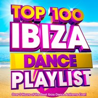 Top 100 Ibiza Dance Playlist - Over 5 Hours of the Best Ibiza Dance Anthems Ever! — Playlist DJs