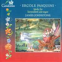 Pasquini: Works for Harpsichord and Organ — James Johnstone