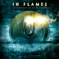 Soundtrack To Your Escape — In Flames