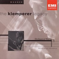 The Klemperer Legacy: Wagner Orchestral Music I — Otto Klemperer, Philharmonia Orchestra, Рихард Вагнер