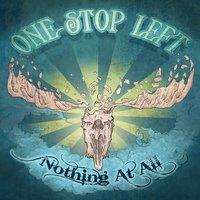 Nothing At All — One Stop Left