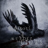 A Murder Of Crows — Dead Soul Tribe