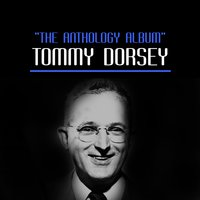 The Anthology Album — Tommy Dorsey And His Orchestra, Tommy Dorsey & His Clambake Seven, Tommy Dorsey And His Orchestra, Tommy Dorsey & His Orchestra, Tommy Dorsey & His Clambake Seven