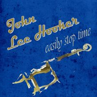 Easily Stop Time — John Lee Hooker