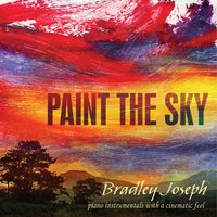 Paint the Sky: Original Piano Instrumentals With a Cinematic Feel — Bradley Joseph
