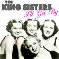 I'll Get By — The King Sisters