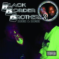 Black Border Brothers 3 — Rush, Rich The Factor, Rich the Factor & Rush
