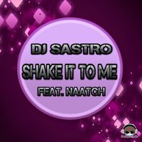 Shake It to Me — Naatch, Dj Sastro