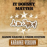 It Doesn't Matter (In the Style of Alison Krauss & Union Station) - Single — Ameritz Audio Karaoke