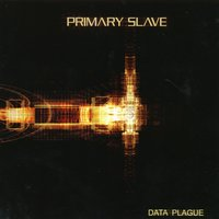Data Plague — Primary Slave