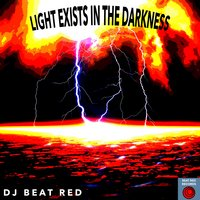 Light Exists in the Darkness — DJ Beat Red