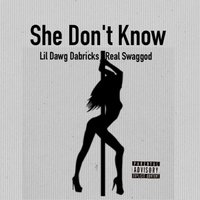 She Don't Know — Lil Dawg Dabricks & Real Swaggod