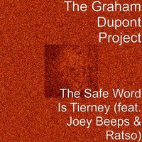 The Safe Word Is Tierney — The Graham Dupont Project, Ratso, Joey Beeps