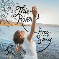 This River — Amy Soucy