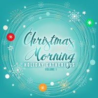 Holiday Gatherings: Christmas Morning, Vol. 1 — сборник