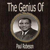 The Genius of Paul Robeson — Paul Robeson