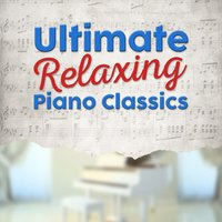Ultimate Relaxing Piano Classics — Best Relaxation Music, Relaxing Piano Music, Relaxing Piano Music Consort, Best Relaxation Music|Relaxing Piano Music|Relaxing Piano Music Consort