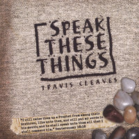 Speak These Things — Travis Cleaves