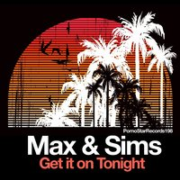 Get It on Tonight — Max, Max & Sims, Sims