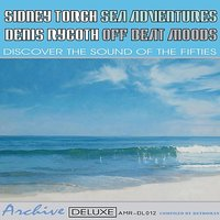 Sea Adventures & Off Beat Moods — Sidney Torch, Denis Rycoth