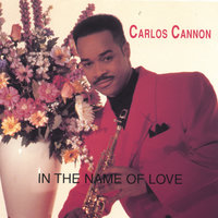 In The Name Of Love — Carlos Cannon