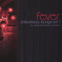 Chillodesiac Lounge, Vol. 1: Fever — Worldwide Groove Corporation