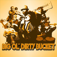 Big Ol' Dirty Bucket — Big Ol' Dirty Bucket