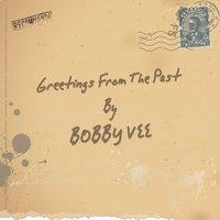 Greetings from the Past — Bobby Vee
