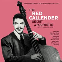 The Complete RCA Victor Sessions 1951-1952. The Red Callender Sextette & Fourtette. The Rhythm & Blues Years — Chico Hamilton, Eddie Beal, Maxwell Davis, Red Callender, Lee Young, Chuck Norris