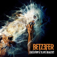 Freedom To The Slave Makers — Betzefer