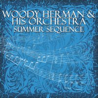 Summer Sequence — Woody Herman & His Orchestra