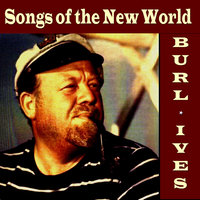 Songs of the New World — Burl Ives