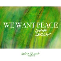 We Want Peace - Lounge & Chillout — сборник