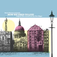 Saint Etienne Presents: How We Used to Live — Pete Wiggs