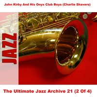 The Ultimate Jazz Archive 21 (2 Of 4) — John Kirby And His Onyx Club Boys (Charlie Shavers)