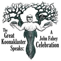 The Great Koonaklaster Speaks: A John Fahey Celebration — сборник