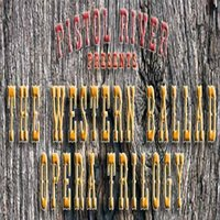 The Western Ballad Opera Trilogy — Pistol River