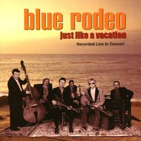 Just Like A Vacation — Blue Rodeo